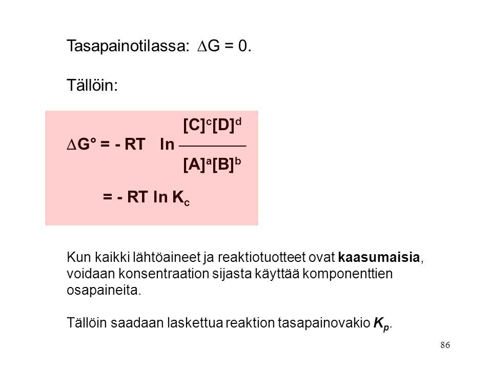 Tasapainotilassa: G = 0. Tällöin: [C]c[D]d G° = - RT ln ___________